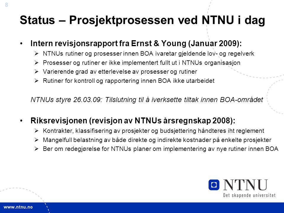 8 Status – Prosjektprosessen ved NTNU i dag Intern revisjonsrapport fra Ernst & Young (Januar 2009):  NTNUs rutiner og prosesser innen BOA ivaretar g