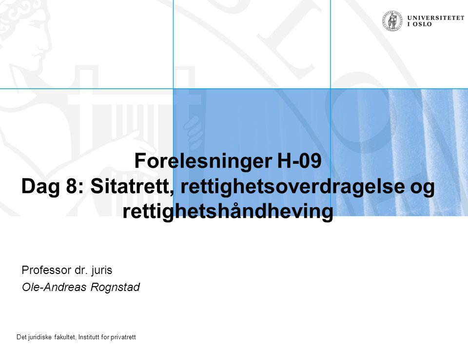 Det juridiske fakultet, Institutt for privatrett Forelesninger H-09 Dag 8: Sitatrett, rettighetsoverdragelse og rettighetshåndheving Professor dr.
