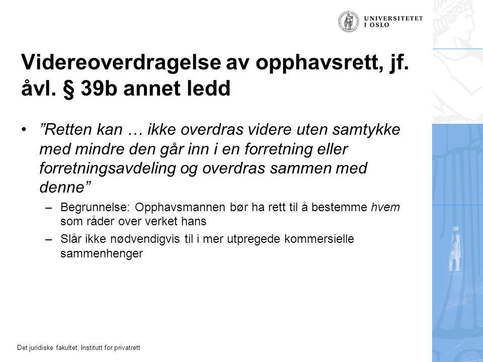 Det juridiske fakultet, Institutt for privatrett Videreoverdragelse av opphavsrett, jf.