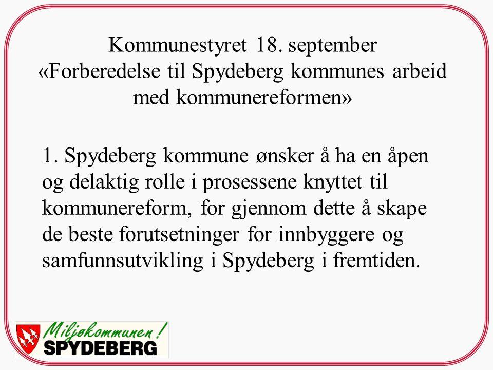 Kommunestyret 18. september «Forberedelse til Spydeberg kommunes arbeid med kommunereformen» 1. Spydeberg kommune ønsker å ha en åpen og delaktig roll
