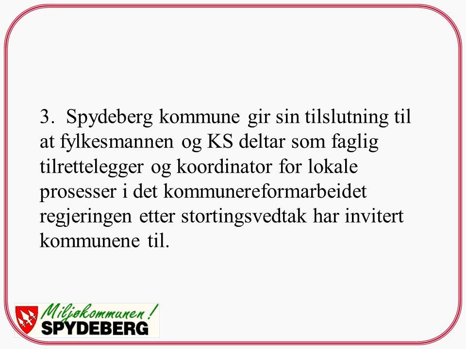 3. Spydeberg kommune gir sin tilslutning til at fylkesmannen og KS deltar som faglig tilrettelegger og koordinator for lokale prosesser i det kommuner