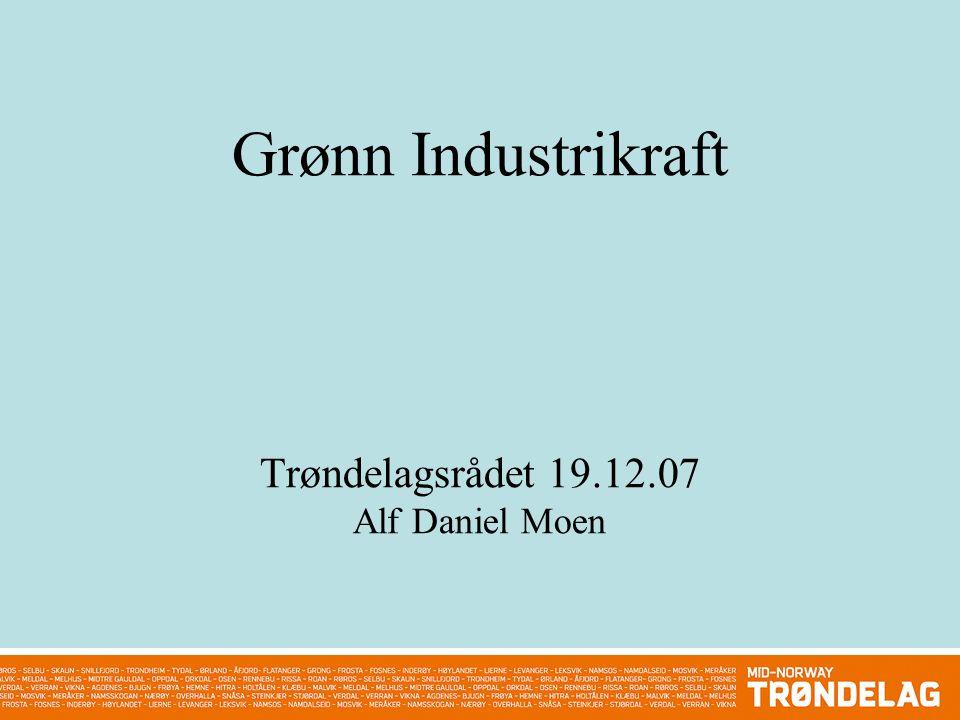 Grønn Industrikraft Trøndelagsrådet 19.12.07 Alf Daniel Moen