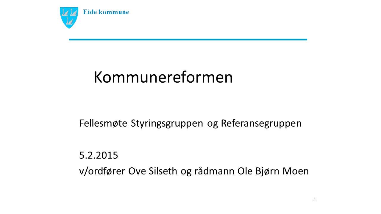 Kommunereformen Fellesmøte Styringsgruppen og Referansegruppen 5.2.2015 v/ordfører Ove Silseth og rådmann Ole Bjørn Moen 1 Eide kommune