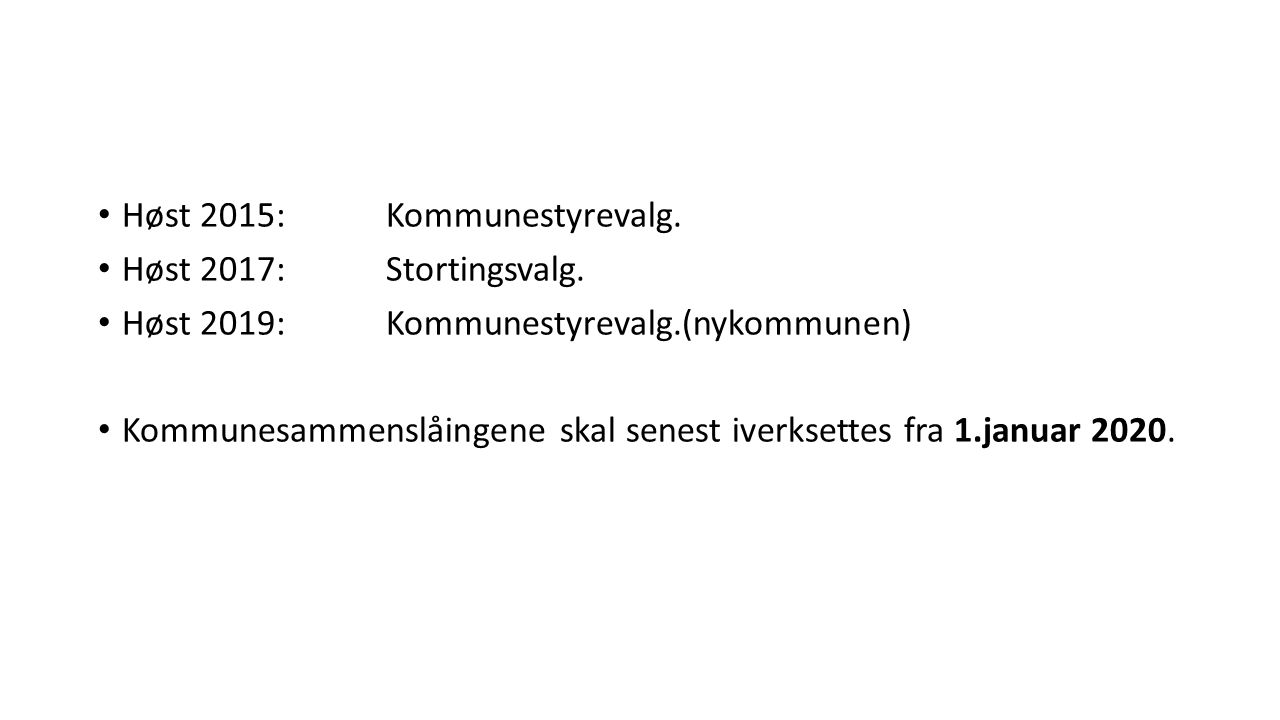 Høst 2015:Kommunestyrevalg. Høst 2017:Stortingsvalg. Høst 2019:Kommunestyrevalg.(nykommunen) Kommunesammenslåingene skal senest iverksettes fra 1.janu