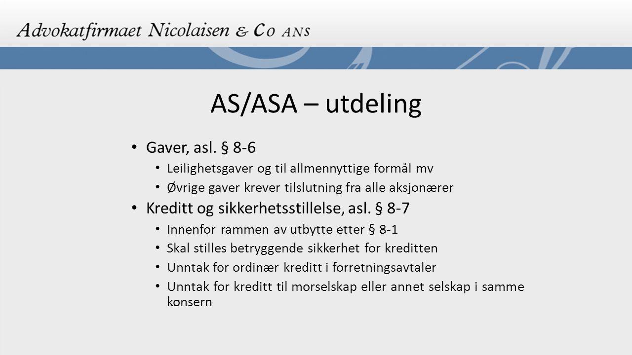 AS/ASA – utdeling Gaver, asl. § 8-6 Leilighetsgaver og til allmennyttige formål mv Øvrige gaver krever tilslutning fra alle aksjonærer Kreditt og sikk