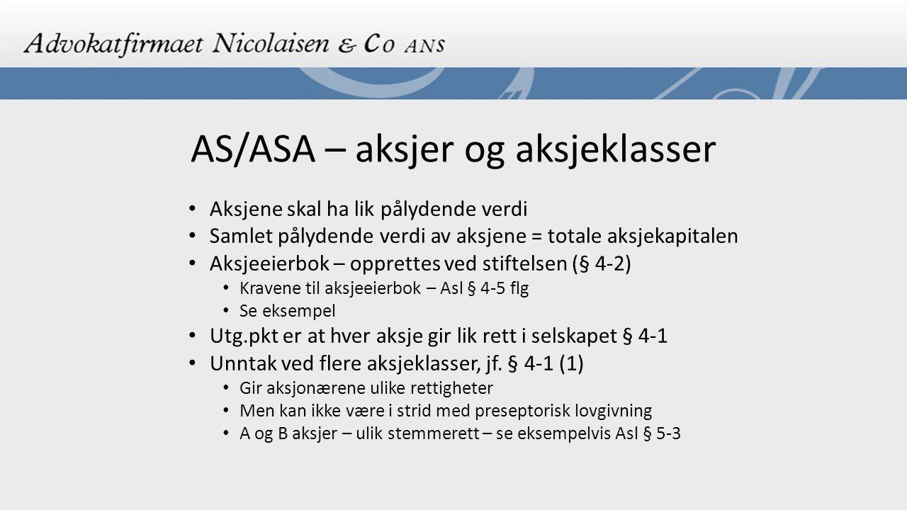 AS/ASA – aksjer og aksjeklasser Aksjene skal ha lik pålydende verdi Samlet pålydende verdi av aksjene = totale aksjekapitalen Aksjeeierbok – opprettes