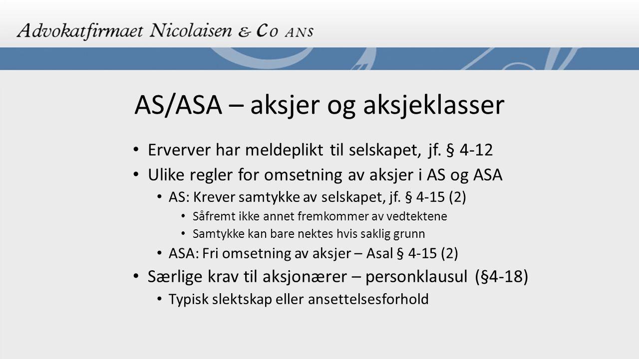 AS/ASA – aksjer og aksjeklasser Erverver har meldeplikt til selskapet, jf. § 4-12 Ulike regler for omsetning av aksjer i AS og ASA AS: Krever samtykke