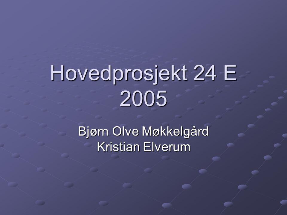 Hovedprosjekt 24 E 2005 Bjørn Olve Møkkelgård Kristian Elverum