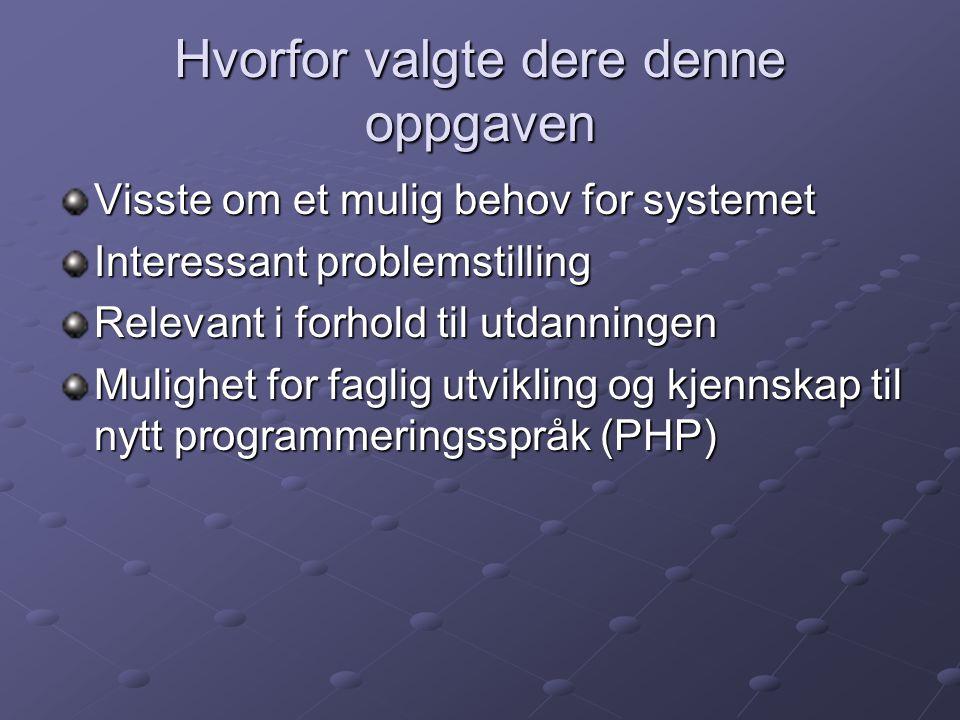 Hvordan dere løste problemet I forhold til forutsetningene til oppgaven ble systemet utviklet i PHP og MySQL Vi valgte å utvikle på skolens server, slik at vi hadde tilgang til systemet hjemmefra Vi prøvde å fordele arbeidsinnsatsen på dokumentasjon og programmering likt mellom oss.