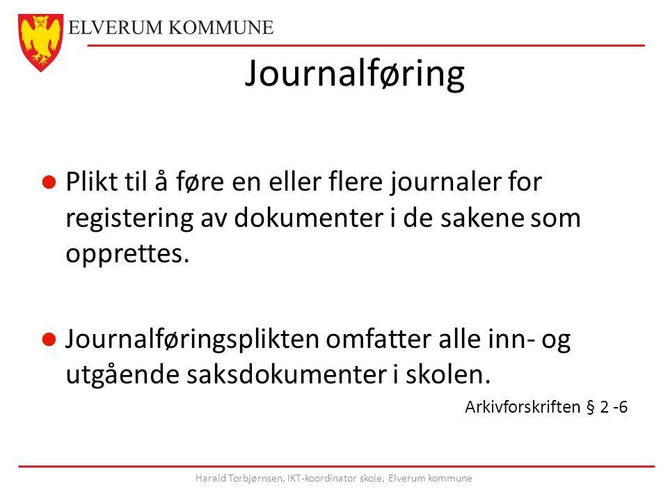Journalføring Plikt til å føre en eller flere journaler for registering av dokumenter i de sakene som opprettes.