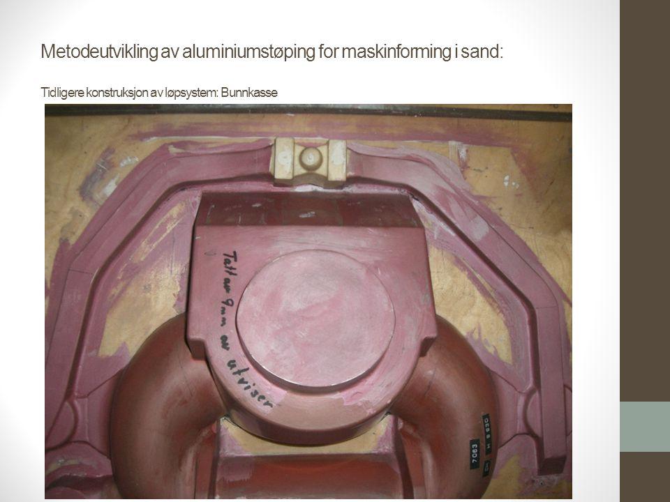 Metodeutvikling av aluminiumstøping for maskinforming i sand: Tidligere konstruksjon av løpsystem: Bunnkasse
