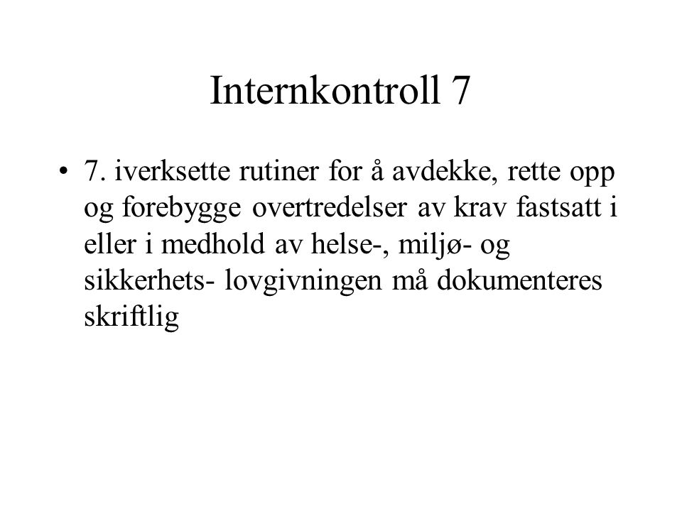 Internkontroll 7 7. iverksette rutiner for å avdekke, rette opp og forebygge overtredelser av krav fastsatt i eller i medhold av helse-, miljø- og sik