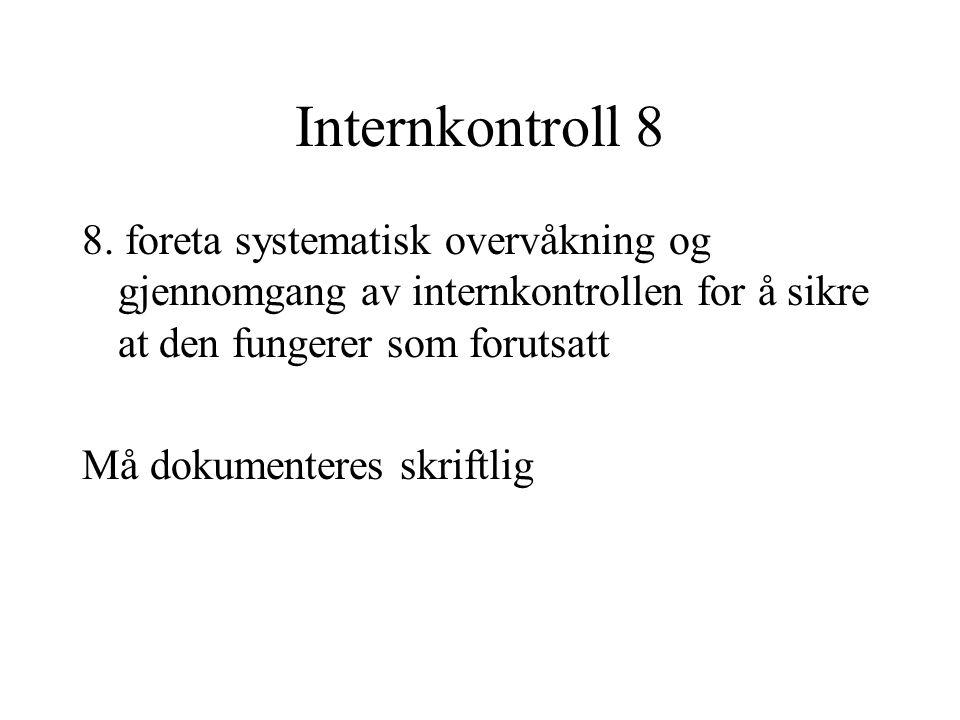 Internkontroll 8 8. foreta systematisk overvåkning og gjennomgang av internkontrollen for å sikre at den fungerer som forutsatt Må dokumenteres skrift