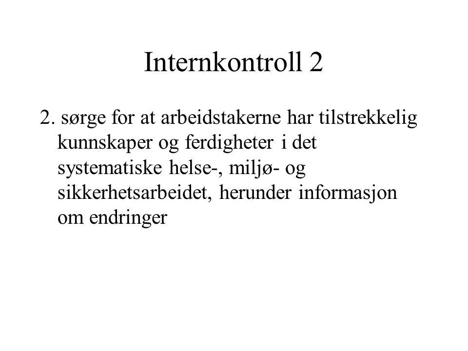 Internkontroll 2 2. sørge for at arbeidstakerne har tilstrekkelig kunnskaper og ferdigheter i det systematiske helse-, miljø- og sikkerhetsarbeidet, h