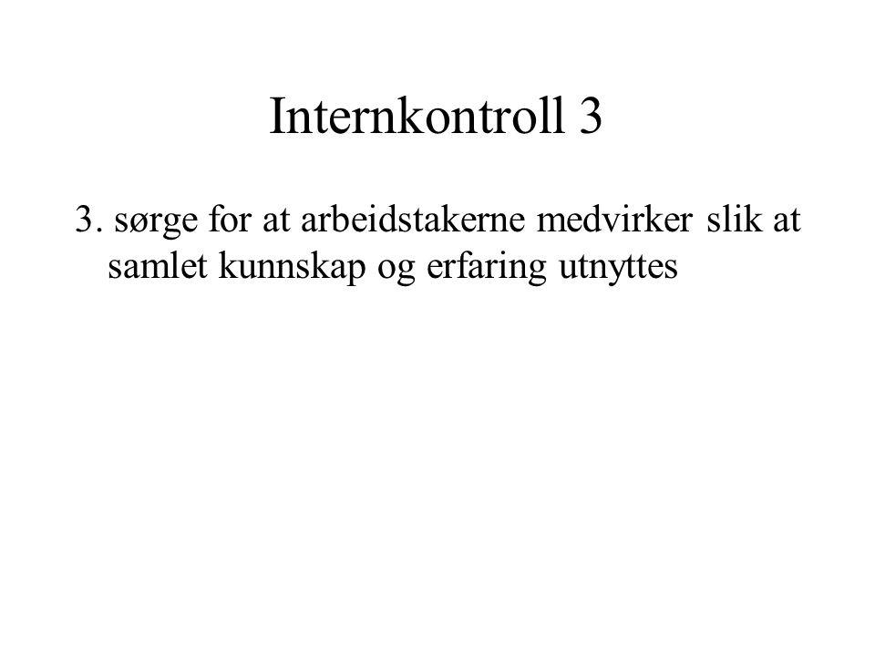 Internkontroll 3 3. sørge for at arbeidstakerne medvirker slik at samlet kunnskap og erfaring utnyttes