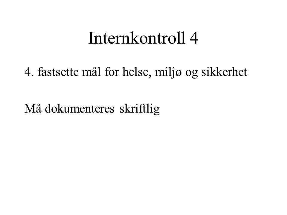 Internkontroll 4 4. fastsette mål for helse, miljø og sikkerhet Må dokumenteres skriftlig