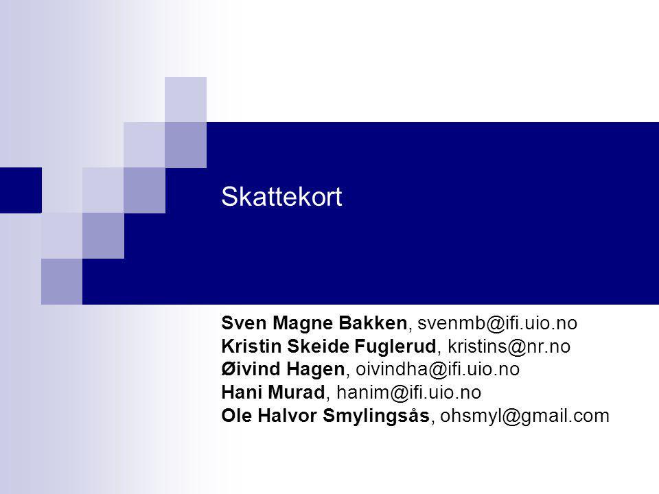 Skattekort Sven Magne Bakken, svenmb@ifi.uio.no Kristin Skeide Fuglerud, kristins@nr.no Øivind Hagen, oivindha@ifi.uio.no Hani Murad, hanim@ifi.uio.no