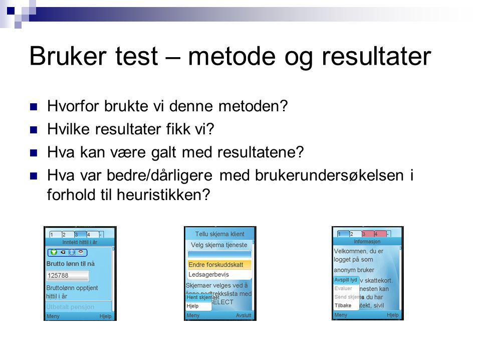 Bruker test – metode og resultater Hvorfor brukte vi denne metoden? Hvilke resultater fikk vi? Hva kan være galt med resultatene? Hva var bedre/dårlig
