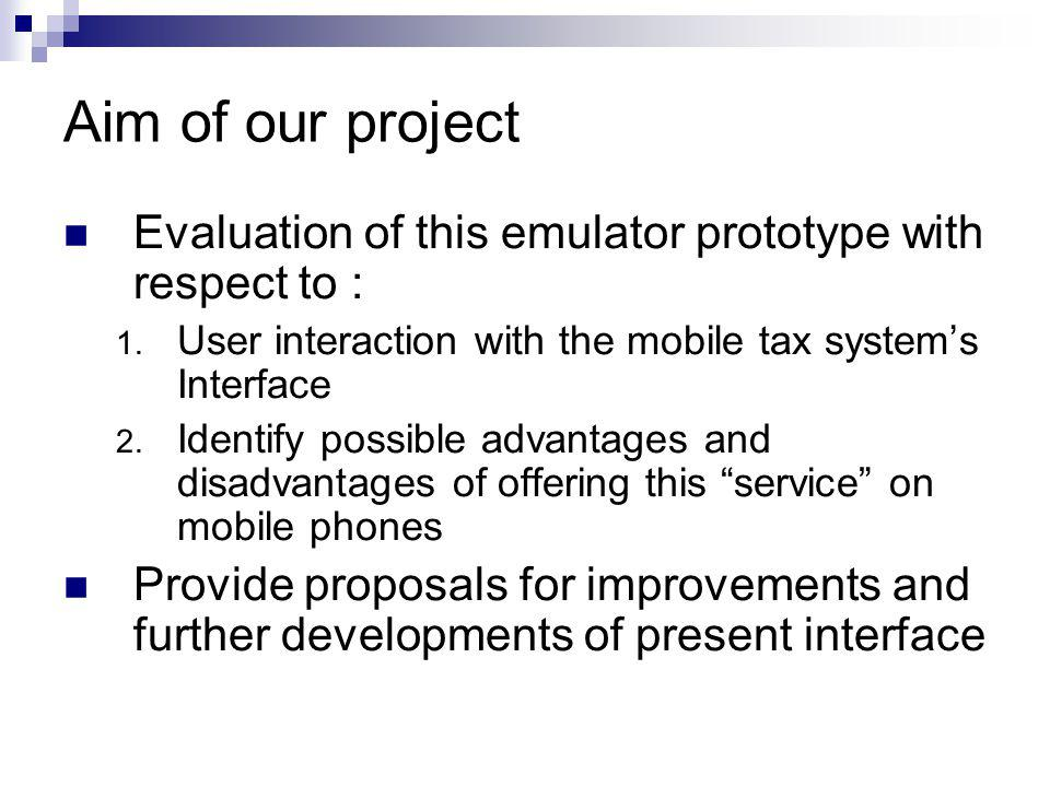 Aim of our project Evaluation of this emulator prototype with respect to : 1.