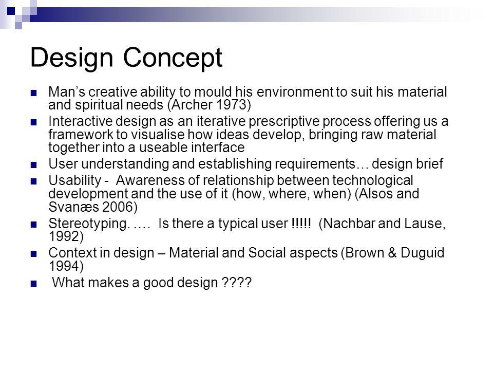 Design Concept Man's creative ability to mould his environment to suit his material and spiritual needs (Archer 1973) Interactive design as an iterati