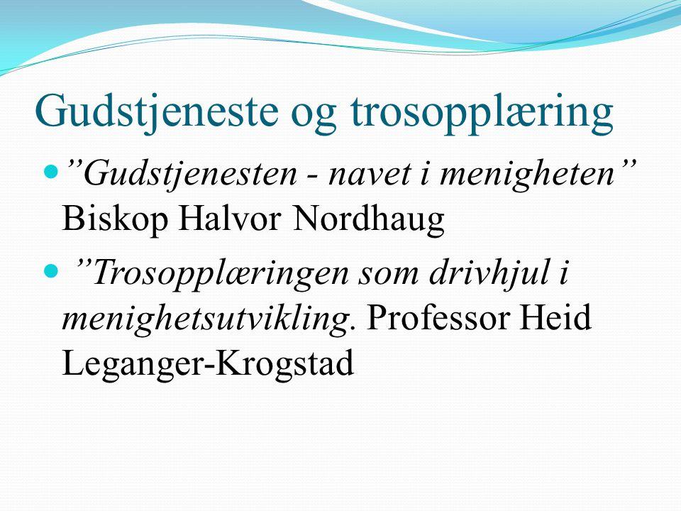 """Gudstjeneste og trosopplæring """"Gudstjenesten - navet i menigheten"""" Biskop Halvor Nordhaug """"Trosopplæringen som drivhjul i menighetsutvikling. Professo"""