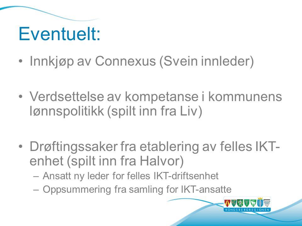 Eventuelt: Innkjøp av Connexus (Svein innleder) Verdsettelse av kompetanse i kommunens lønnspolitikk (spilt inn fra Liv) Drøftingssaker fra etablering av felles IKT- enhet (spilt inn fra Halvor) –Ansatt ny leder for felles IKT-driftsenhet –Oppsummering fra samling for IKT-ansatte