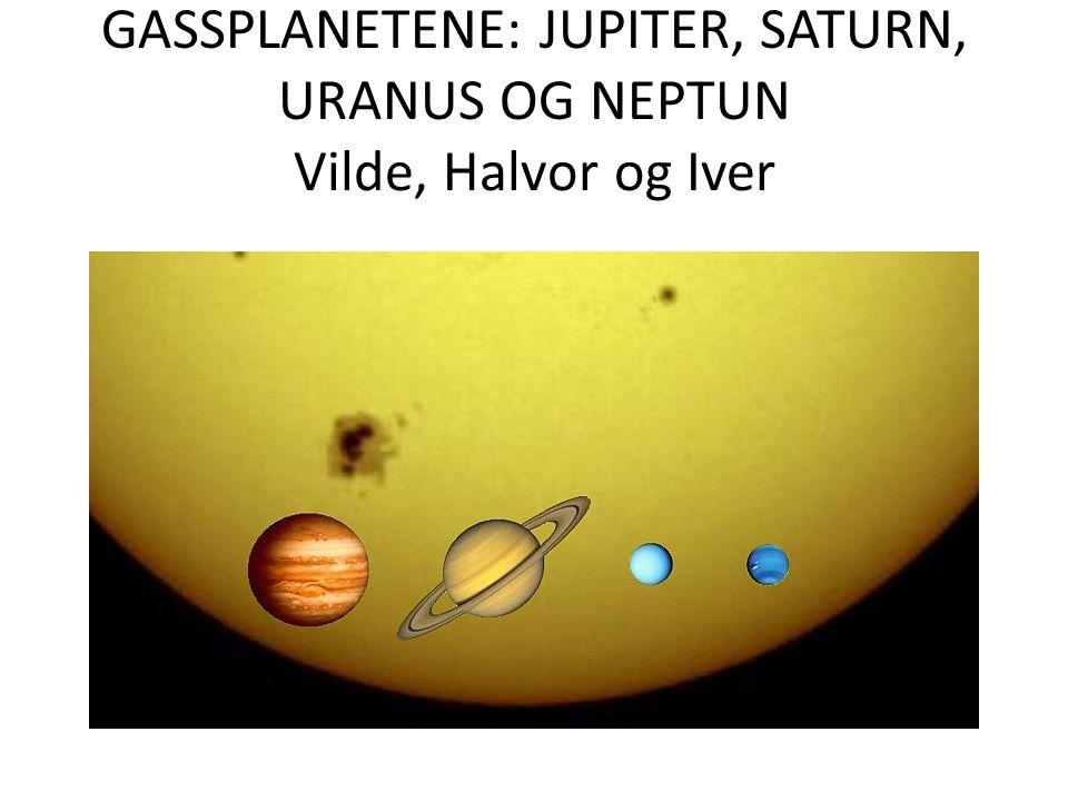 GASSPLANETENE: JUPITER, SATURN, URANUS OG NEPTUN Vilde, Halvor og Iver
