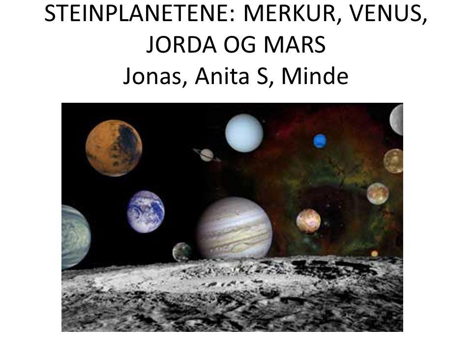 STEINPLANETENE: MERKUR, VENUS, JORDA OG MARS Jonas, Anita S, Minde