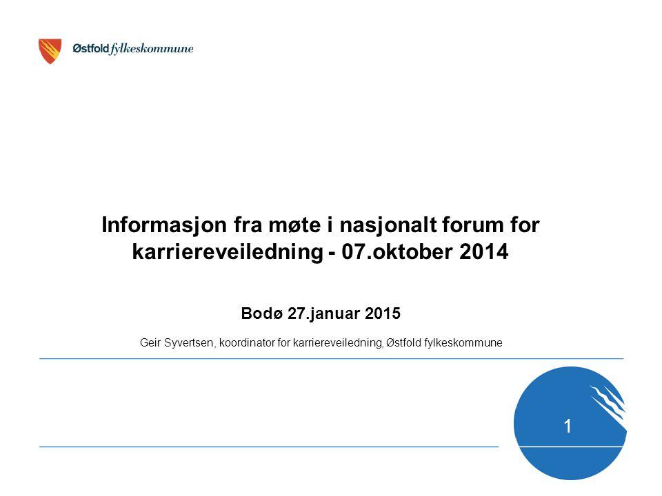 Bodø 27.januar 2015 Geir Syvertsen, koordinator for karriereveiledning, Østfold fylkeskommune Informasjon fra møte i nasjonalt forum for karriereveile