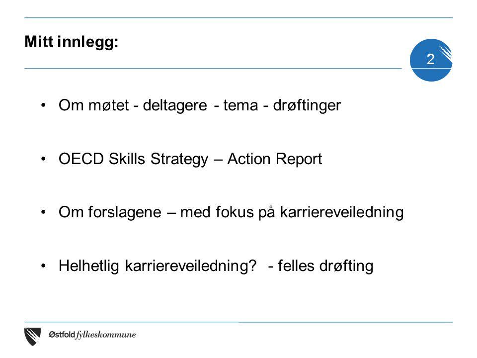 Mitt innlegg: Om møtet - deltagere - tema - drøftinger OECD Skills Strategy – Action Report Om forslagene – med fokus på karriereveiledning Helhetlig