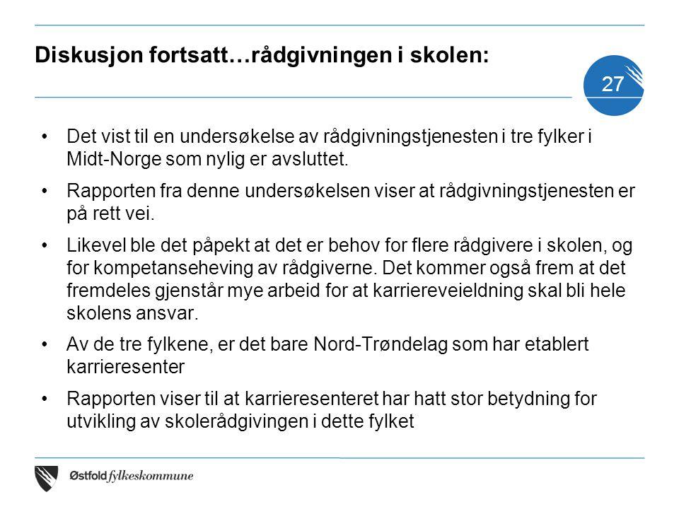 Diskusjon fortsatt…rådgivningen i skolen: Det vist til en undersøkelse av rådgivningstjenesten i tre fylker i Midt-Norge som nylig er avsluttet. Rappo