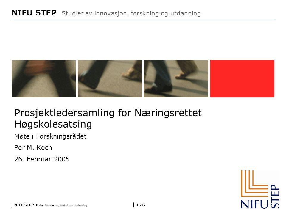NIFU STEP Studier innovasjon, forskning og utdanning www.step.no NIFU STEP Studier av innovasjon, forskning og utdanning Side 1 Prosjektledersamling for Næringsrettet Høgskolesatsing Møte i Forskningsrådet Per M.