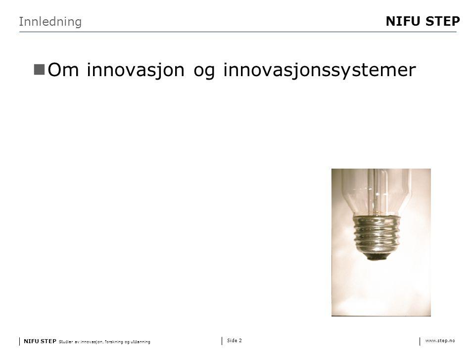 NIFU STEP Studier av innovasjon, forskning og utdanning www.step.no NIFU STEP Side 2 Innledning Om innovasjon og innovasjonssystemer