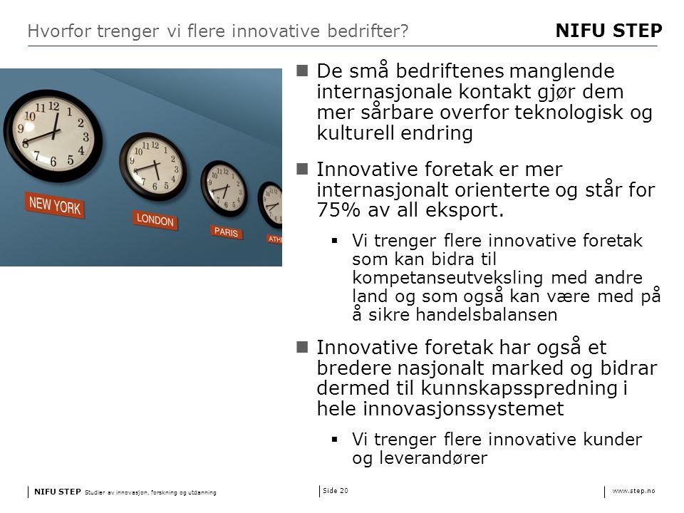 NIFU STEP Studier av innovasjon, forskning og utdanning www.step.no NIFU STEP Side 20 Hvorfor trenger vi flere innovative bedrifter.