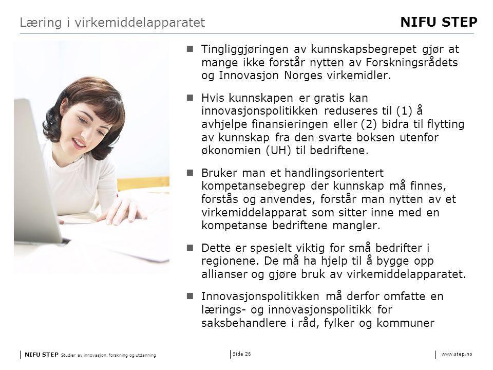 NIFU STEP Studier av innovasjon, forskning og utdanning www.step.no NIFU STEP Side 26 Læring i virkemiddelapparatet Tingliggjøringen av kunnskapsbegrepet gjør at mange ikke forstår nytten av Forskningsrådets og Innovasjon Norges virkemidler.