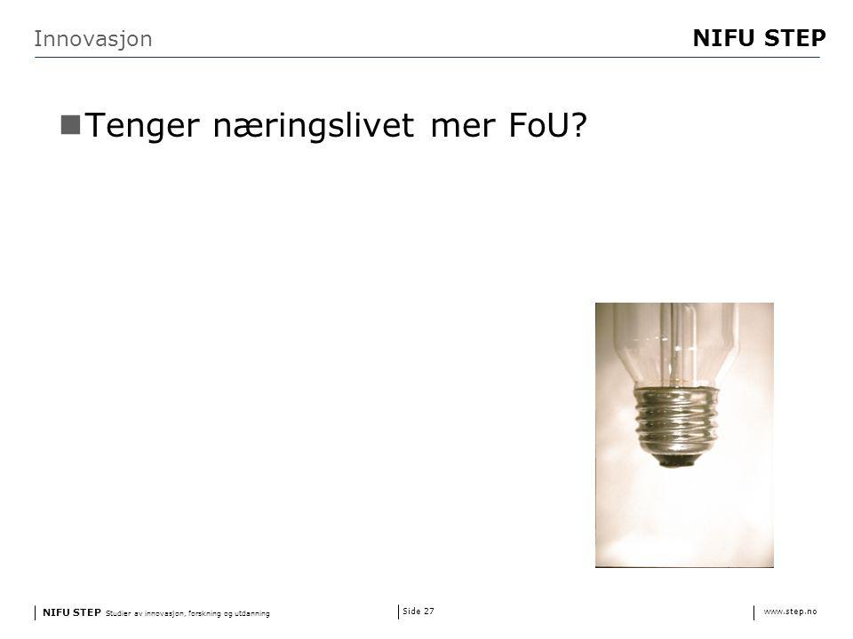 NIFU STEP Studier av innovasjon, forskning og utdanning www.step.no NIFU STEP Side 27 Innovasjon Tenger næringslivet mer FoU?