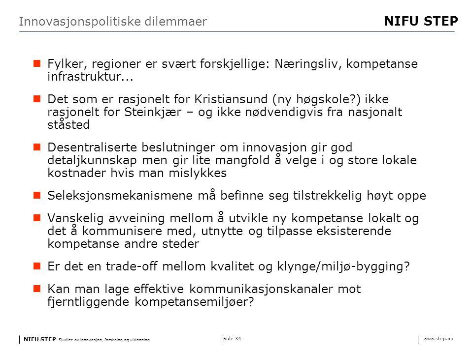 NIFU STEP Studier av innovasjon, forskning og utdanning www.step.no NIFU STEP Side 34 Innovasjonspolitiske dilemmaer Fylker, regioner er svært forskjellige: Næringsliv, kompetanse infrastruktur...