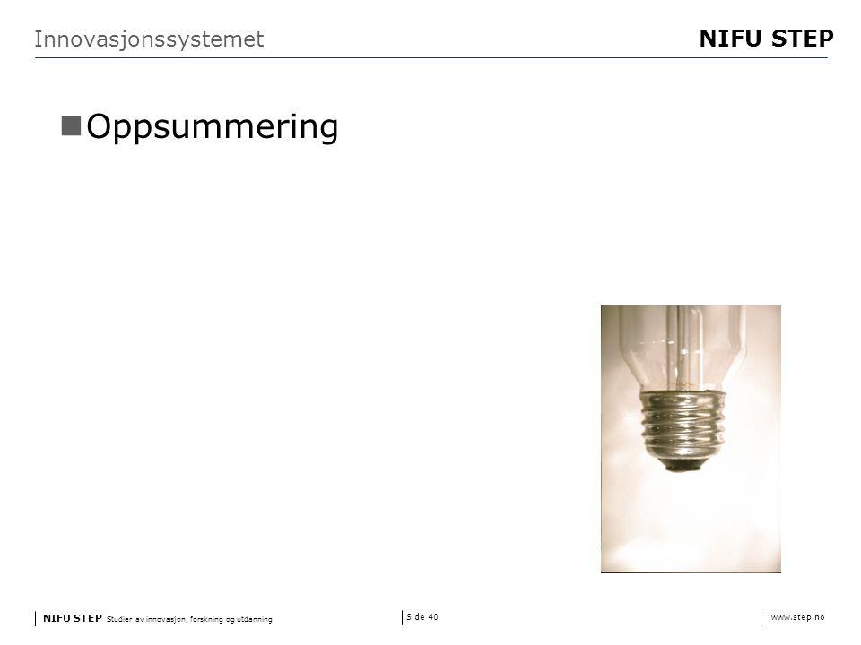 NIFU STEP Studier av innovasjon, forskning og utdanning www.step.no NIFU STEP Side 40 Innovasjonssystemet Oppsummering