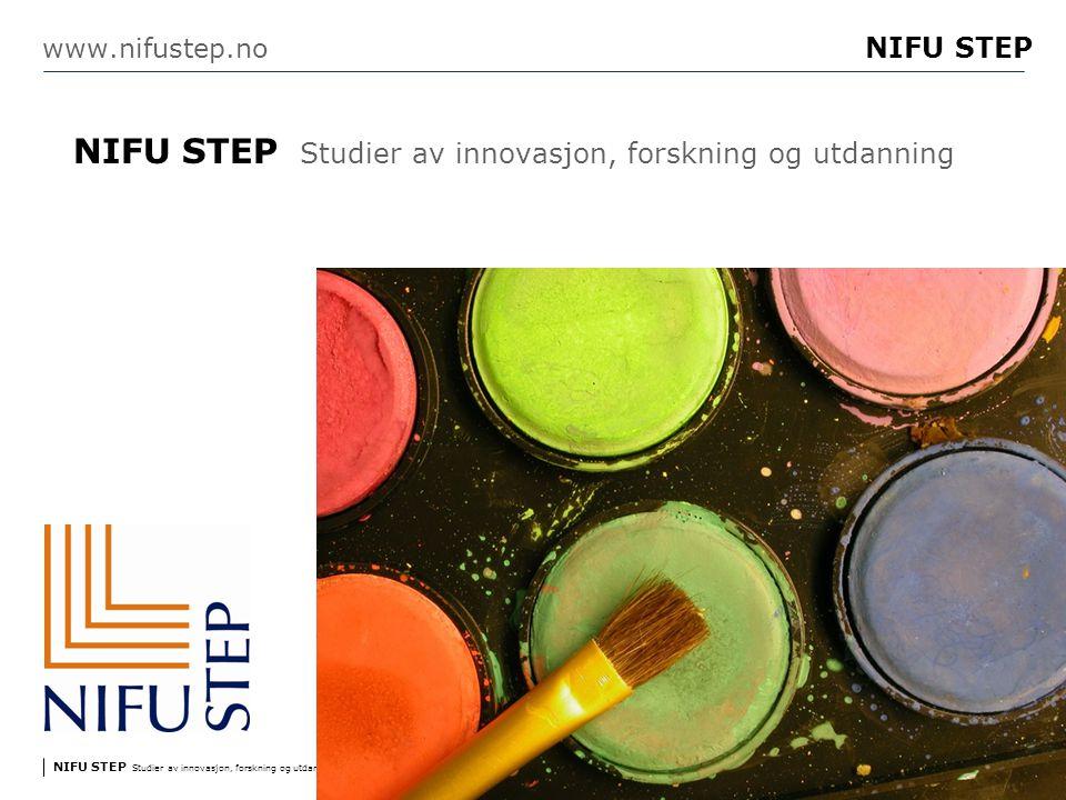 NIFU STEP Studier av innovasjon, forskning og utdanning www.step.no NIFU STEP Side 42 www.nifustep.no NIFU STEP Studier av innovasjon, forskning og utdanning