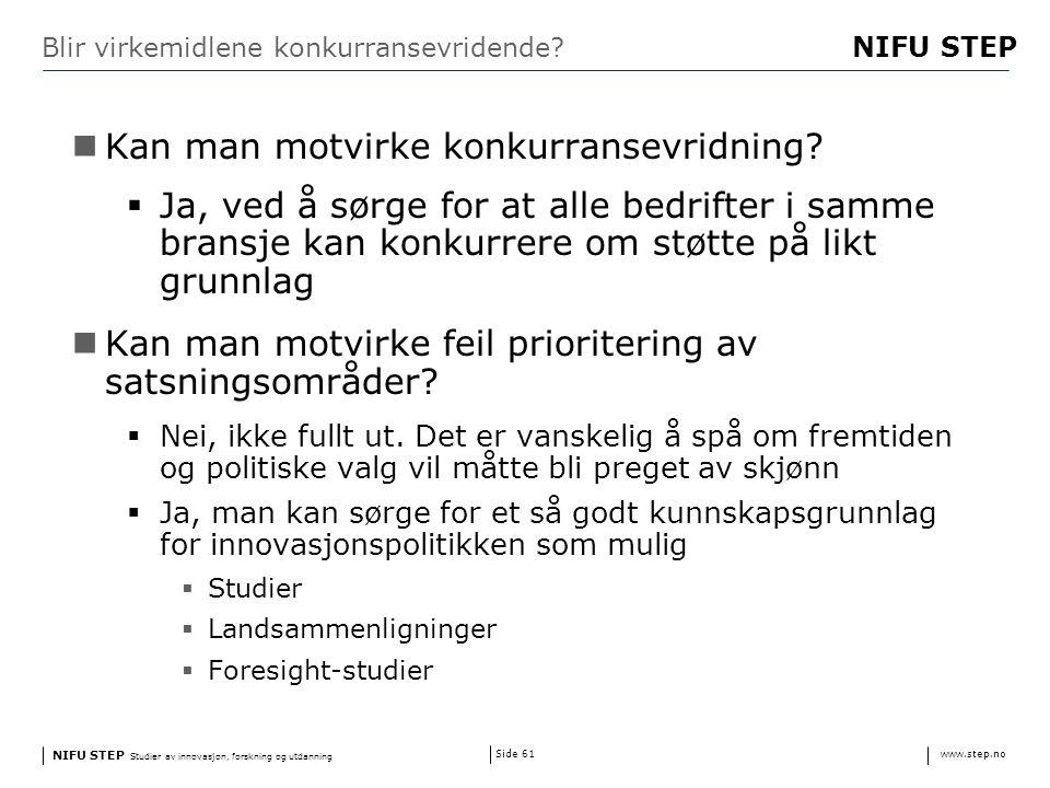 NIFU STEP Studier av innovasjon, forskning og utdanning www.step.no NIFU STEP Side 61 Blir virkemidlene konkurransevridende.