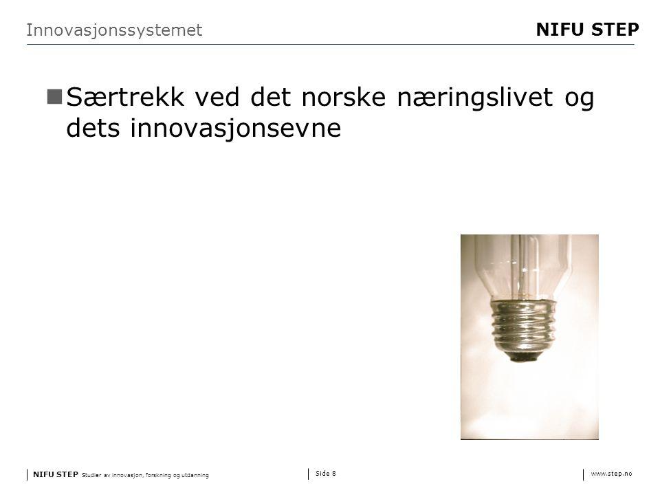 NIFU STEP Studier av innovasjon, forskning og utdanning www.step.no NIFU STEP Side 8 Innovasjonssystemet Særtrekk ved det norske næringslivet og dets innovasjonsevne