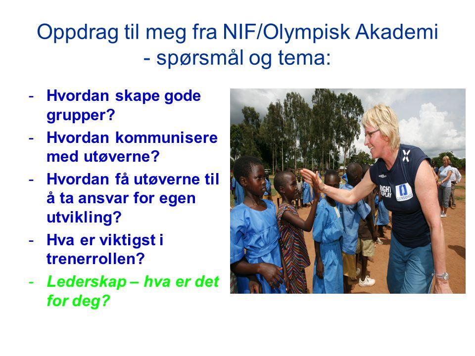 Oppdrag til meg fra NIF/Olympisk Akademi - spørsmål og tema: -Hvordan skape gode grupper? -Hvordan kommunisere med utøverne? -Hvordan få utøverne til