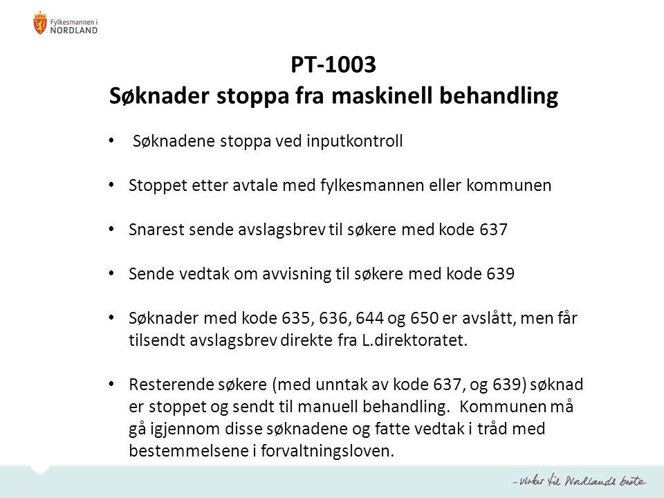 PT-1003 Søknader stoppa fra maskinell behandling Søknadene stoppa ved inputkontroll Stoppet etter avtale med fylkesmannen eller kommunen Snarest sende
