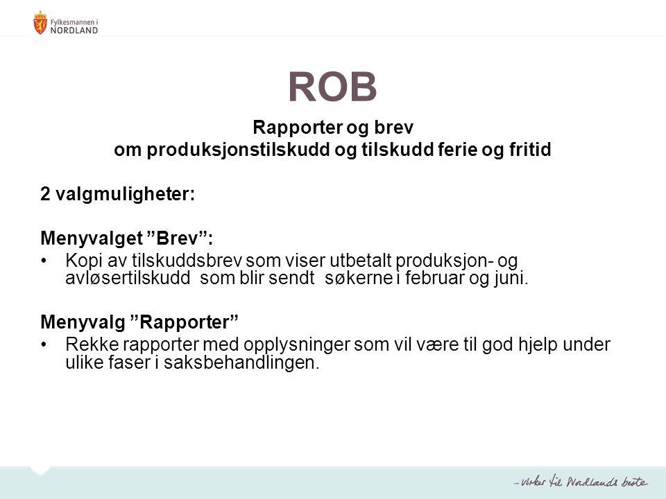 """ROB Rapporter og brev om produksjonstilskudd og tilskudd ferie og fritid 2 valgmuligheter: Menyvalget """"Brev"""": Kopi av tilskuddsbrev som viser utbetalt"""