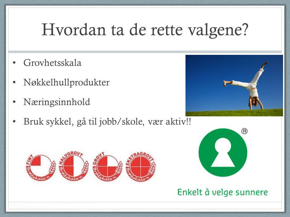 Hvordan ta de rette valgene? Grovhetsskala Nøkkelhullprodukter Næringsinnhold Bruk sykkel, gå til jobb/skole, vær aktiv!!