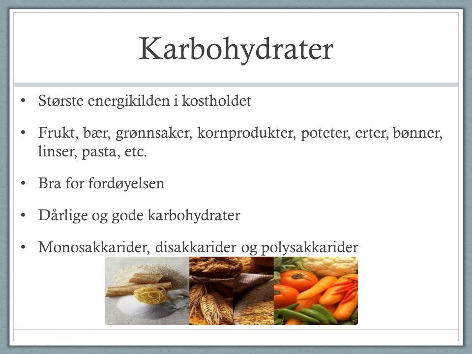 Karbohydrater Største energikilden i kostholdet Frukt, bær, grønnsaker, kornprodukter, poteter, erter, bønner, linser, pasta, etc. Bra for fordøyelsen