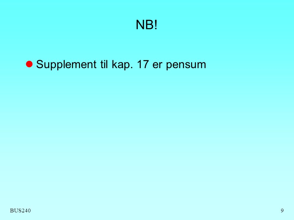 BUS2409 NB! Supplement til kap. 17 er pensum