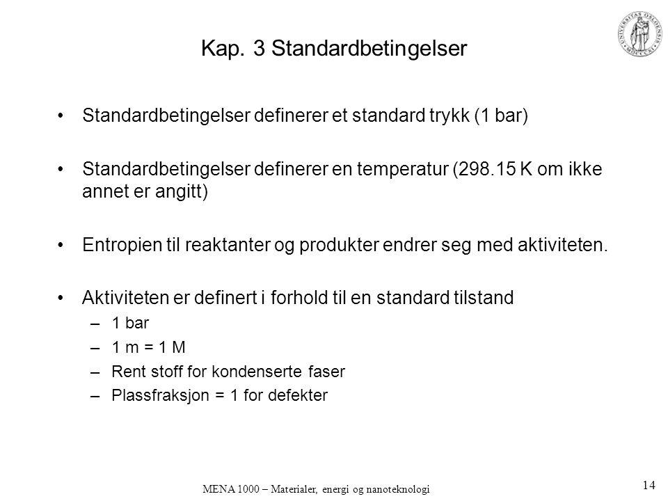 Kap. 3 Standardbetingelser Standardbetingelser definerer et standard trykk (1 bar) Standardbetingelser definerer en temperatur (298.15 K om ikke annet