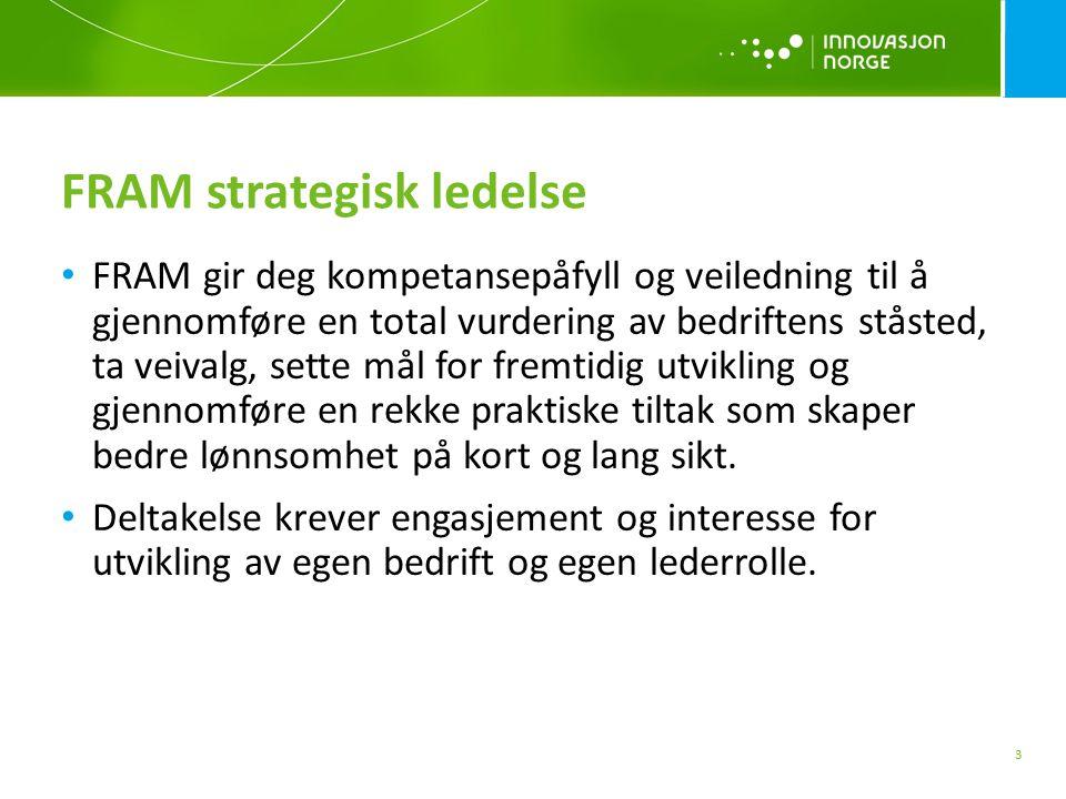 FRAM strategisk ledelse 3 FRAM gir deg kompetansepåfyll og veiledning til å gjennomføre en total vurdering av bedriftens ståsted, ta veivalg, sette mål for fremtidig utvikling og gjennomføre en rekke praktiske tiltak som skaper bedre lønnsomhet på kort og lang sikt.