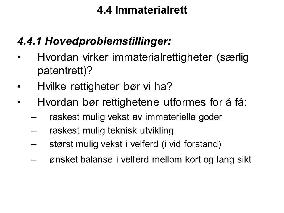 4.4 Immaterialrett 4.4.1 Hovedproblemstillinger: Hvordan virker immaterialrettigheter (særlig patentrett)? Hvilke rettigheter bør vi ha? Hvordan bør r